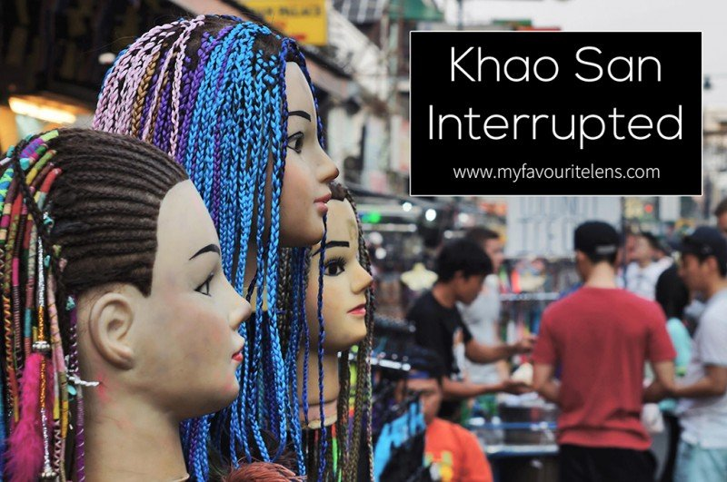 Khao San Interrupted | a blog post from My Favourite Lens