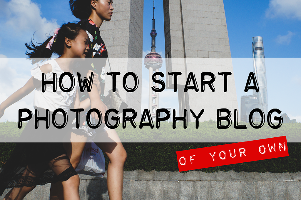 How to Start a Photography Blog of Your Own